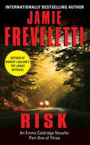 Risk - An Emma Caldridge Novella: Part One of Three ebook by Jamie Freveletti