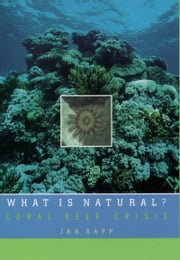 What Is Natural?: Coral Reef Crisis ebook by Jan Sapp