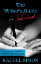 The Writer's Survival Guide ebook by Rachel Simon