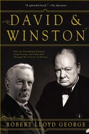 David & Winston: How the Friendship Between Lloyd George and Churchill Changed the Course of History ebook by Robert Lloyd George