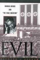 The Banality of Evil - Hannah Arendt and 'The Final Solution' ebook by Bernard J. Bergen