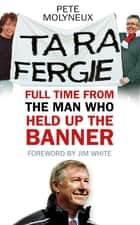 Ta Ra Fergie - Full Time from the Man who Held up the Banner ebook by