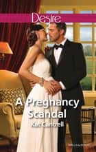 A Pregnancy Scandal ebook by Kat Cantrell