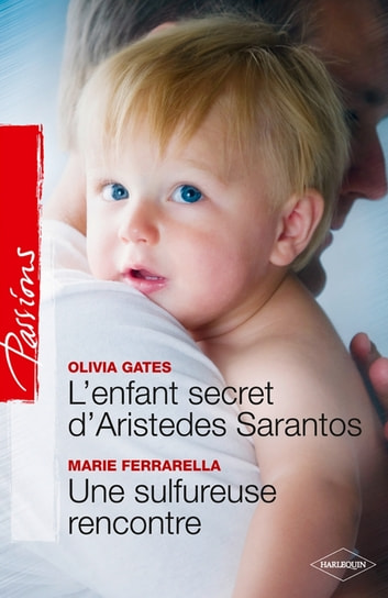 L'enfant secret d'Aristedes Sarantos + Une sulfureuse rencontre ebook by Olivia Gates,Marie Ferrarella