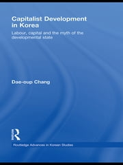 Capitalist Development in Korea - Labour, Capital and the Myth of the Developmental State ebook by Dae-oup Chang