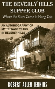 The Beverly Hill Suppe Club (Where the Stars Came to Hang Out) An Autobiography of My Teenage Years in Beverly Hills ebook by Robert Allen Jenkins