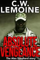 Absolute Vengeance - Alex Shepherd, #1 ebook by C.W. Lemoine