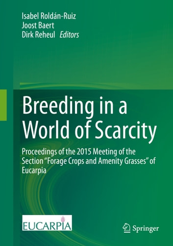 "Breeding in a World of Scarcity - Proceedings of the 2015 Meeting of the Section ""Forage Crops and Amenity Grasses"" of Eucarpia ebook by"