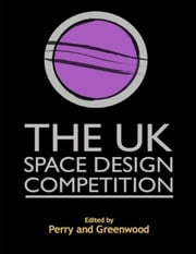 The UK Space Design Competition: A Journey ebook by Randall S Perry,Jen Greenwood
