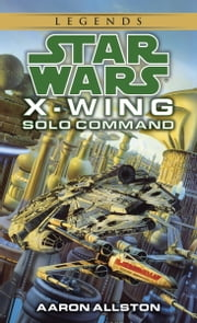 Solo Command: Star Wars Legends (X-Wing) ebook by Aaron Allston
