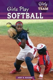 Girls Play Softball ebook by Rogers, Amy