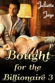 Bought for the Billionaire 3 (Billionaire BDSM Erotic Romance)