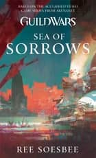 Guild Wars: Sea of Sorrows ebook by Ree Soesbee