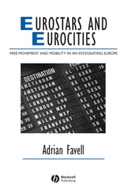Eurostars and Eurocities - Free Movement and Mobility in an Integrating Europe ebook by Adrian Favell
