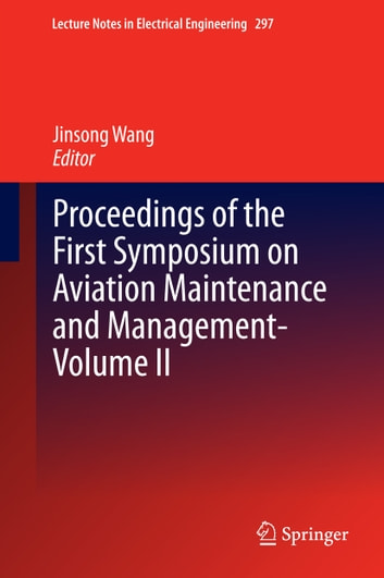 Proceedings of the First Symposium on Aviation Maintenance and Management-Volume II ebook by