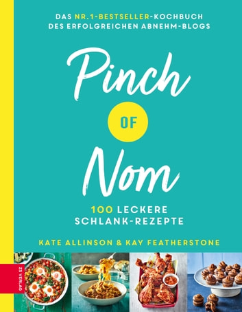 Pinch of Nom - 100 leckere Schlank-Rezepte ebook by Kay Featherstone,Kate Allinson