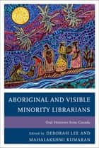 Aboriginal and Visible Minority Librarians ebook by Deborah Lee,Mahalakshmi Kumaran