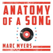 Anatomy of a Song - The Oral History of 45 Iconic Hits That Changed Rock, R&B and Pop audiobook by Marc Myers