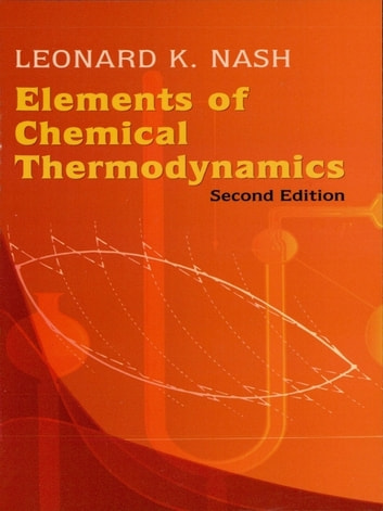 Elements of Chemical Thermodynamics - Second Edition ebook by Leonard K. Nash