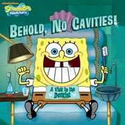 Behold, No Cavities! A Visit to the Dentist (SpongeBob SquarePants) ebook by Nickelodeon Publishing