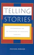 Telling Stories - Postmodernism and the Invalidation of Traditional Narrative ebook by Michael Roemer