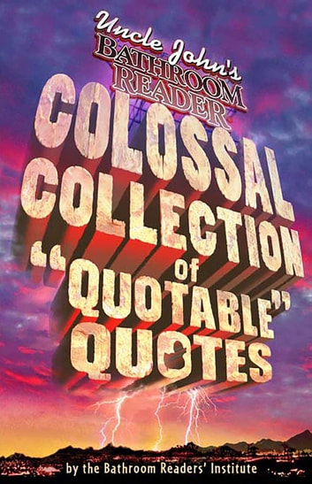 Uncle John's Bathroom Reader Colossal Collection of Quotable Quotes ebook by Bathroom Readers' Institute