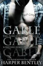 Gable (The Powers That Be, Book 1) ebook by Harper Bentley