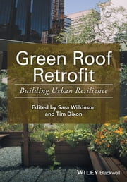 Green Roof Retrofit - Building Urban Resilience ebook by Sara J. Wilkinson,Tim Dixon