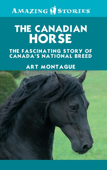 The Canadian Horse - The Fascinating Story of Canada's National Breed ebook by Art Montague
