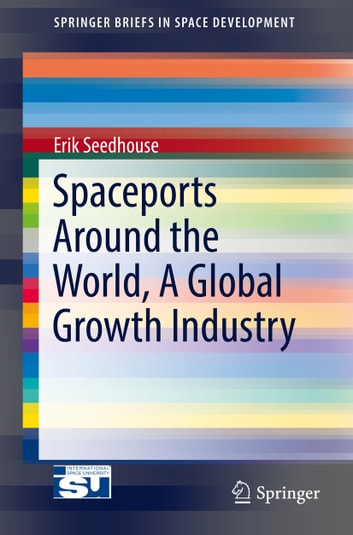 Spaceports Around the World, A Global Growth Industry ebook by Erik Seedhouse