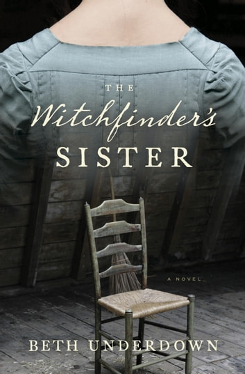The Witchfinder's Sister - A Novel ebook by Beth Underdown