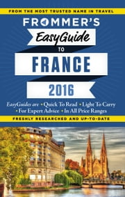 Frommer's EasyGuide to France 2016 ebook by Lily Heise,Mary Novakovich,Margie Rynn,Tristan Rutherford,Kathryn Tomasetti