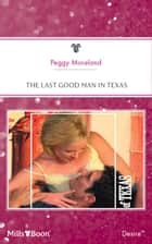 The Last Good Man In Texas ebook by Peggy Moreland