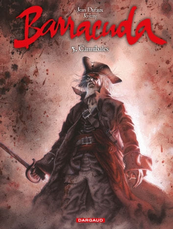 Barracuda - Tome 5 - Cannibale ebook by Jean Dufaux