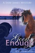 Good Enough: A Shay James Mystery ebook by Brenda McCreight