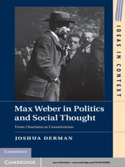 Max Weber in Politics and Social Thought - From Charisma to Canonization ebook by Professor Joshua Derman