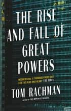 The Rise and Fall of Great Powers ebook by Tom Rachman