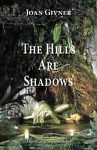 The Hills Are Shadows 電子書 by Joan Givner