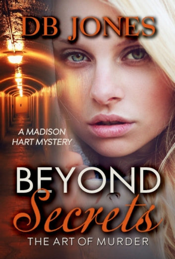 Beyond Secrets, The Art of Murder ebook by DB Jones