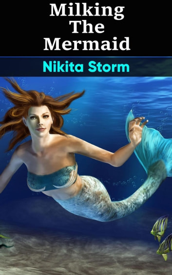 Milking The Mermaid (Hucow Lactation Age Gap Milking Breast Feeding Adult Nursing Age Difference XXX Erotica) ebook by Nikita Storm