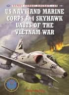 US Navy and Marine Corps A-4 Skyhawk Units of the Vietnam War 1963–1973 ebook by