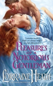 Pleasures of a Notorious Gentleman ebook by Lorraine Heath