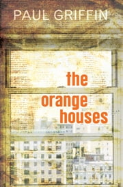 The Orange Houses ebook by Paul Griffin