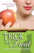 Trick or Treat - A Corinna Chapman Mystery ebook by Kerry Greenwood