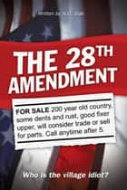 The 28Th Amendment - Who Is the Village Idiot? ebook by