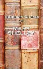 The Short Stories Of Mary Shelley ebook by Mary Shelley