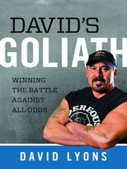 David's Goliath - Winning the Battle against All Odds ebook by David Lyons