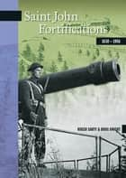 Saint John Fortifications, 1630-1956 ebook by Roger Sarty, Doug Knight