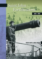 Saint John Fortifications, 1630-1956 ebook by Roger Sarty,Doug Knight