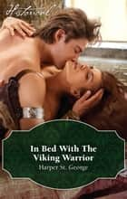 In Bed With The Viking Warrior ebook by Harper St. George